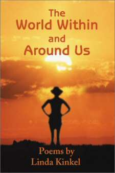 Linda Kinkel's Poems; The World Within and Around Us